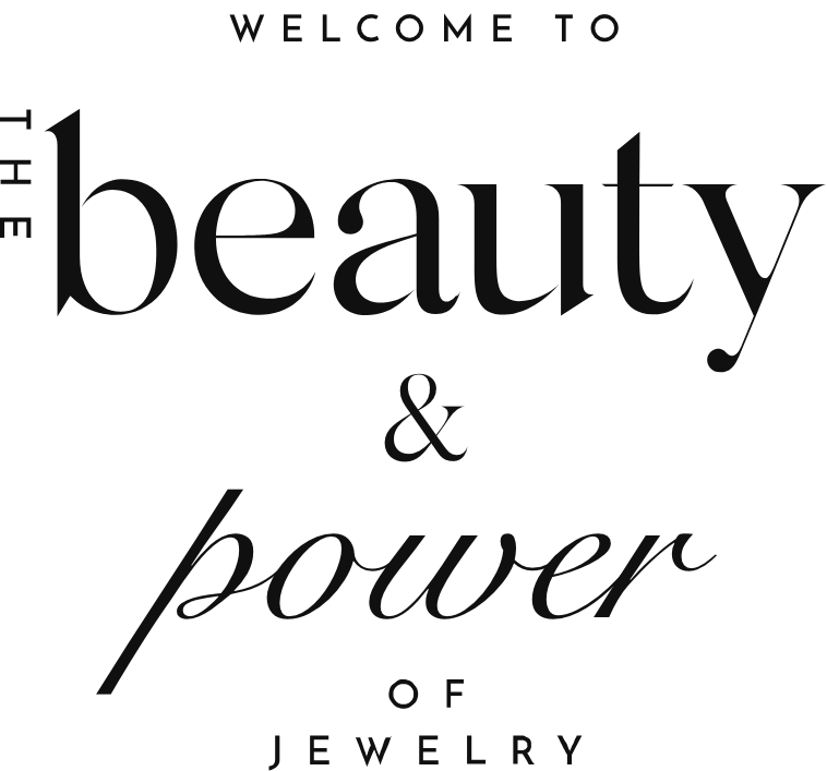 Welcome to the beauty & power of jewelry